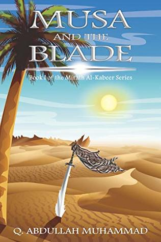 Musa And The Blade (Miraath Al-Kabeer Book 1)