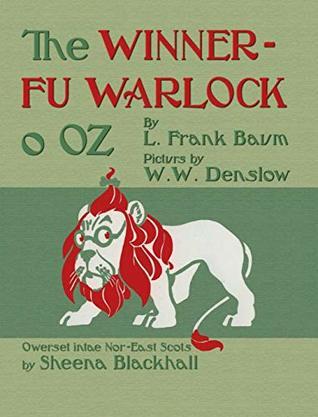 The Winnerfu Warlock o Oz: The Wonderful Wizard of Oz in North-East Scots
