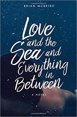69960280b Love and the Sea and Everything in Between by Brian McBride