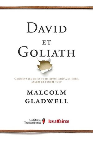 David et Goliath: Comment les moins forts réussissent à vaincre, envers et contre tout