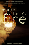 Where There's Fire: Anthology from the Writer's Playground
