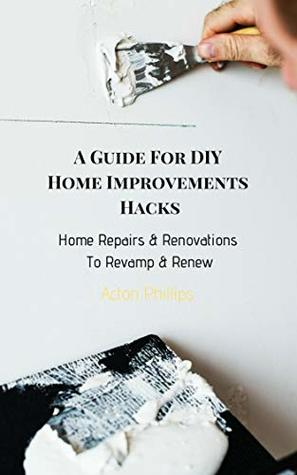 A Guide For Diy Home Improvements Hacks Home Repairs Renovations