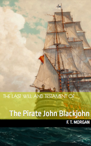 The Last Will And Testament Of The Pirate John Blackjohn