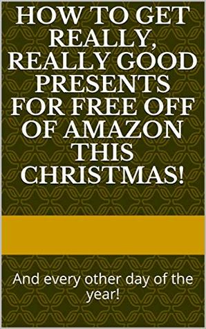 how to get really, really good presents for free off of amazon this christmas!: And every other day of the year!