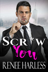 Scr*w You by Renee Harless