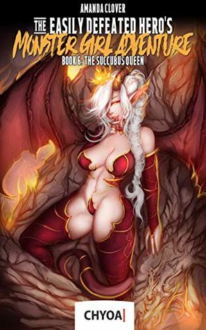The Easily Defeated Hero's Monster Girl Adventure: Book 6: The Succubus Queen
