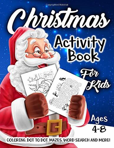 Christmas Activity Book for Kids Ages 4-8: A Fun Kid Workbook Game For Learning, Coloring, Dot To Dot, Mazes, Word Search and More!