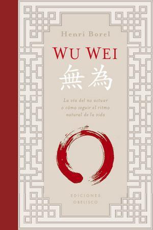 Wu Wei. La vía del no actuar o cómo seguir el ritmo natural de la vida.
