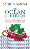 Ocean of Churn, The: How The Indian Ocea : How the Indian Ocean Shaped Human History (English, Hardcover, Sanjeev Sanyal)