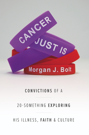 Cancer Just Is: Convictions of a 20-Something Exploring His Illness, Faith & Culture