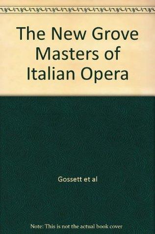 The New Grove Masters Of Italian Opera: Rossini, Donizetti, Bellini, Verdi, Puccini
