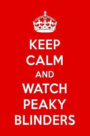 Keep Calm And Watch Peaky Blinders: Peaky Blinders Designer Notebook