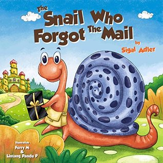THE SNAIL WHO FORGOT THE MAIL: Teaching your kid Patience (Bedtime stories: Children's picture book Book 1)