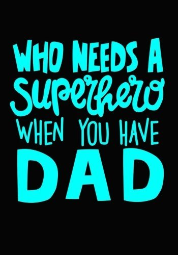 Father's Day Gift: Father's Day Notebook/Father's Day Journal: Who Needs A Superhero When You Have Dad
