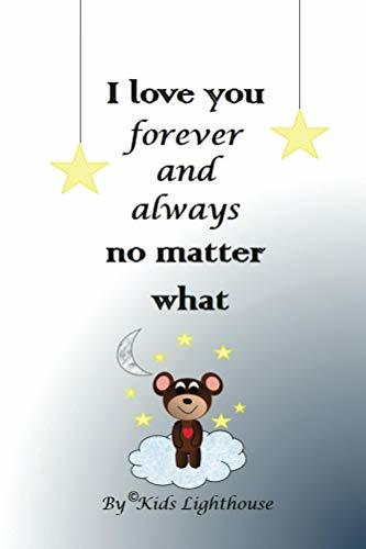 I love you forever and always no matter what: Tell your little one how much you love them with this cute book!