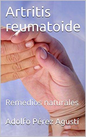 Artritis reumatoide: Remedios naturales (Tratamiento natural nº 72)