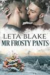 Mr. Frosty Pants by Leta Blake