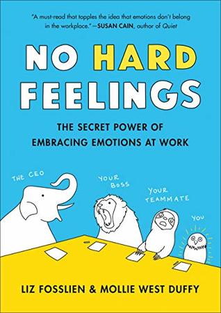 No Hard Feelings: The Secret Power of Embracing Emotions at Work