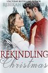 Rekindling Christmas by Rebekah R. Ganiere