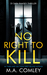 No Right To Kill by M.A. Comley
