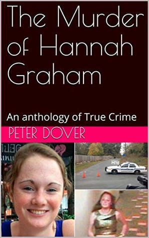 The Murder of Hannah Graham: An Anthology of True Crime