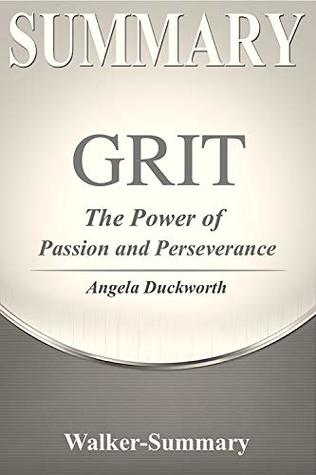 Summary : Grit by Angela Duckworth - The Power of Passion and Perseverance (Grit: The Power of Passion and Perseverance Book 1)