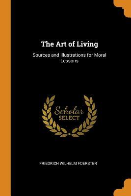 The Art of Living: Sources and Illustrations for Moral Lessons