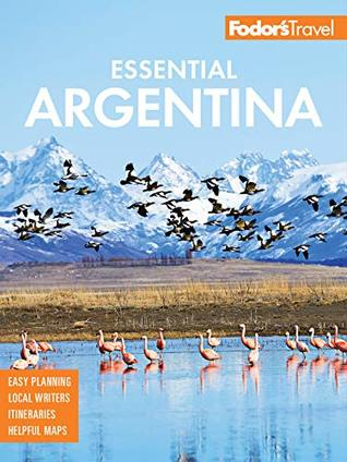 Fodor's Essential Argentina: with the Wine Country, Uruguay & Chilean Patagonia (Full-color Travel Guide Book 9)