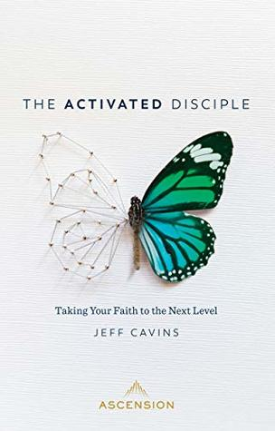 The Activated Disciple: Taking Your Faith to the Next Level