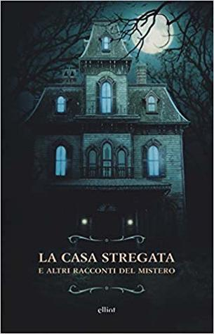 La casa stregata e altri racconti del mistero