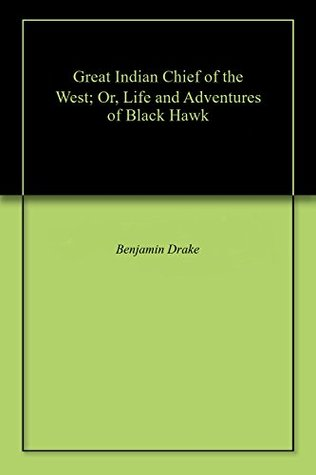 Great Indian Chief of the West; Or, Life and Adventures of Black Hawk