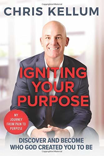 Igniting Your Purpose: Discover And Become Who God Created You To Be