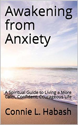 Awakening from Anxiety: A Spiritual Guide to Living a More Calm, Confident, Courageous Life