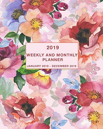 2019 Weekly and Monthly Planner January 2019 - December 2019: Daily, Weekly and Monthly Calendar Planner January 2019 - December 2019