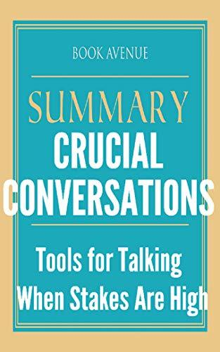 Summary of Crucial Conversations: Tools for Talking When Stakes Are High, Second Edition