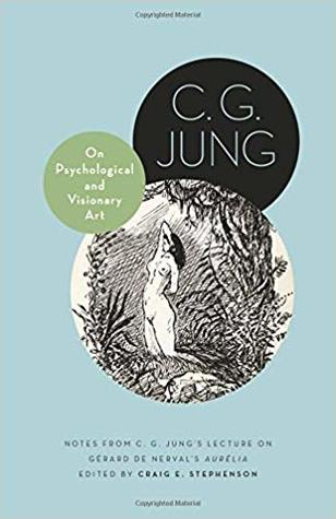 On Psychological and Visionary Art: Notes from C. G. Jung's Lecture on Gerard de Nerval's Aurelia