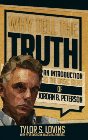Why Tell the Truth: An Introduction to the Basic Ideas of Jordan B Peterson