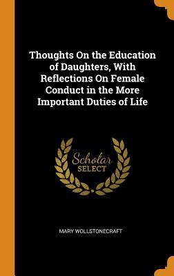 Thoughts on the Education of Daughters, with Reflections on Female Conduct in the More Important Duties of Life