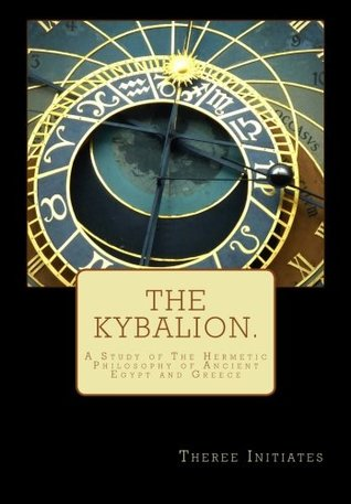 The Kybalion.: A Study of The Hermetic Philosophy of Ancient Egypt and Greece