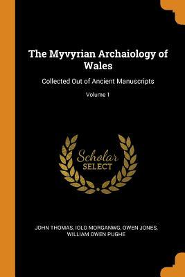 The Myvyrian Archaiology of Wales: Collected Out of Ancient Manuscripts; Volume 1