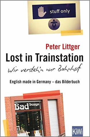 Lost in Trainstation - wir versteh'n nur Bahnhof: English made in Germany - das Bilderbuch