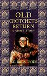 Old Crotchet's Return: A Ghost Story