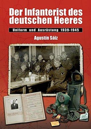 Der Infanterist des deutschen Heeres: Uniform und Ausrüstung 1939-1945