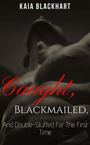 Caught, Blackmailed, and Double-Stuffed for the First Time - an Erotica Short