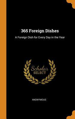 365 Foreign Dishes: A Foreign Dish for Every Day in the Year