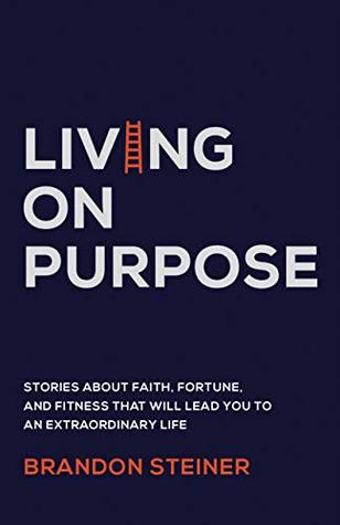 living on purpose stories about faith fortune and fitness that