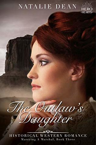 The Outlaw's Daughter: Historical Western Romance (Marrying a Marshal Book 3)