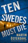 Ten Swedes Must Die by Martin Österdahl
