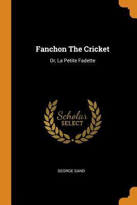 Fanchon the Cricket: Or, La Petite Fadette