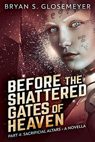 Before the Shattered Gates of Heaven Part 4: Sacrificial Altars (Shattered Gates Volume 1 Part 4)